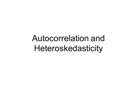 Autocorrelation and Heteroskedasticity. Introduction Assess the main ways of remedying autocorrelation Describe the problem of non-constant error terms.