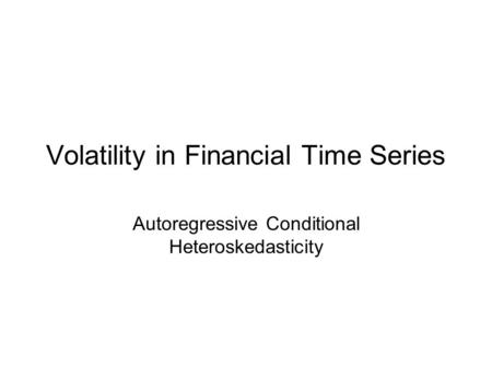Volatility in Financial Time Series Autoregressive Conditional Heteroskedasticity.