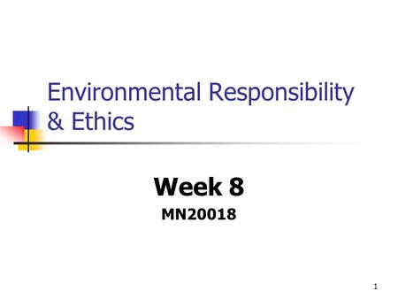 1 Environmental Responsibility & Ethics Week 8 MN20018.