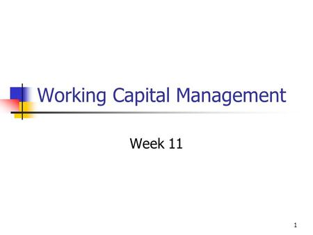 1 Working Capital Management Week 11. 2 Working Capital You will recall the elements of Working Capital Stock Debtors Cash Creditors The liquidity ratios.