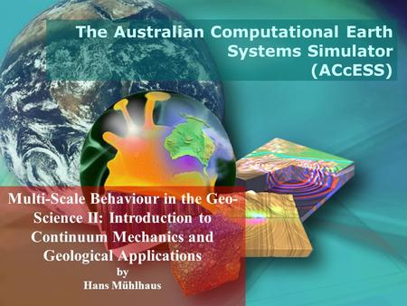 Multi-Scale Behaviour in the Geo- Science II: Introduction to Continuum Mechanics and Geological Applications by Hans Mühlhaus The Australian Computational.
