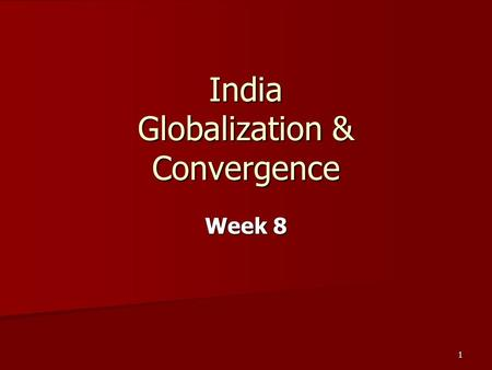 1 India Globalization & Convergence Week 8. 2 What benefits does India have? One of the largest economies in the world. One of the largest economies in.