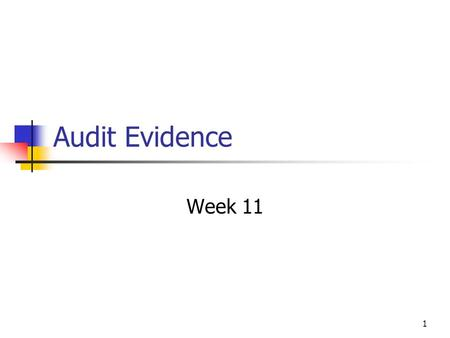 1 Audit Evidence Week 11. 2 Audit evidence What evidence is required? Auditors should obtain sufficient appropriate audit evidence to be able to draw.