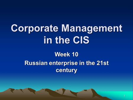 1 Corporate Management in the CIS Week 10 Russian enterprise in the 21st century.