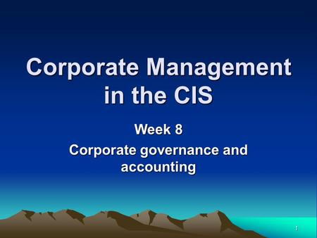1 Corporate Management in the CIS Week 8 Corporate governance and accounting.