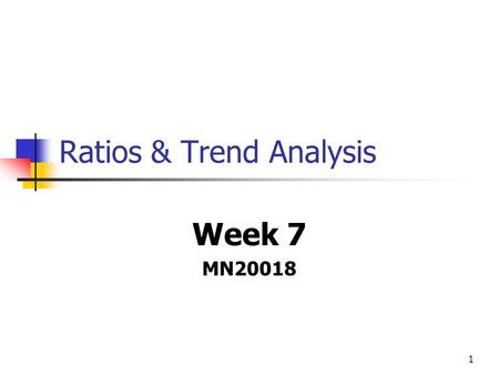 1 Ratios & Trend Analysis Week 7 MN20018. 2 Accounting ratios and ratio analysis Six key ratios Pyramid of ratios Other important ratios.