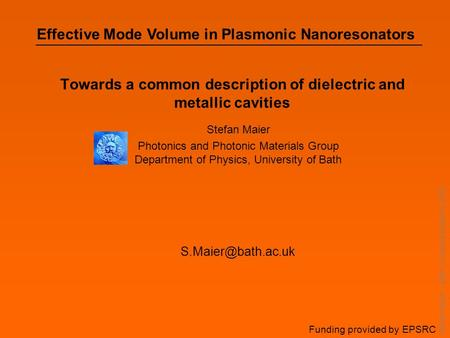 Stefan Maier – Bath Complex Systems 2005 Towards a common description of dielectric and metallic cavities Stefan Maier Photonics and Photonic Materials.