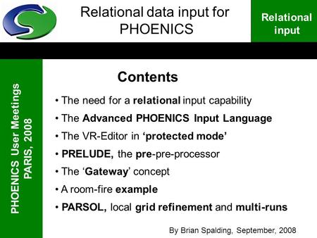 PHOENICS User Meetings PARIS, 2008 Relational input Relational data input for PHOENICS Contents The need for a relational input capability The Advanced.