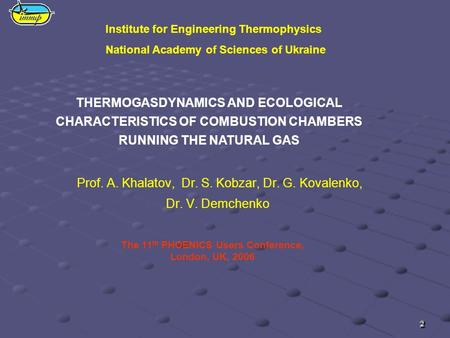 THERMOGASDYNAMICS AND ECOLOGICAL CHARACTERISTICS OF COMBUSTION CHAMBERS RUNNING THE NATURAL GAS Institute for Engineering Thermophysics National Academy.