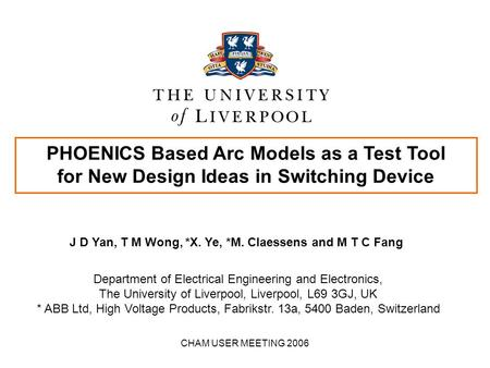 CHAM USER MEETING 2006 PHOENICS Based Arc Models as a Test Tool for New Design Ideas in Switching Device Department of Electrical Engineering and Electronics,
