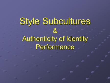 Style Subcultures & Authenticity of Identity Performance.