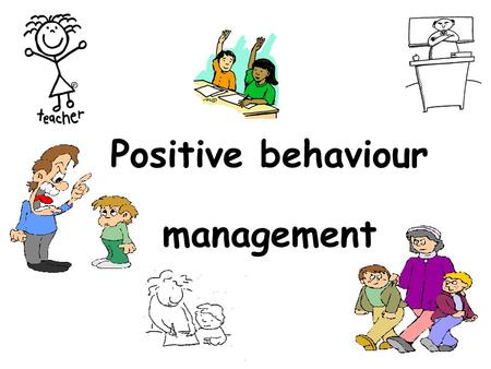 Positive behaviour management. Practical ways of being a positive teacher Teaching environment – table arrangement rows or tables in groups what are the.