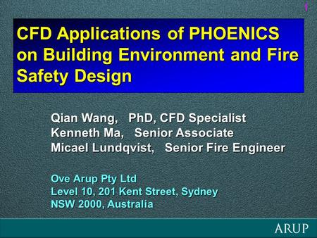 CFD Applications of PHOENICS on Building Environment and Fire Safety Design 1 Qian Wang, PhD, CFD Specialist Kenneth Ma, Senior Associate Micael Lundqvist,