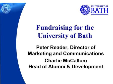 Peter Reader, Director of Marketing and Communications Charlie McCallum Head of Alumni & Development Fundraising for the University of Bath.