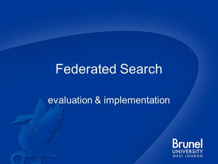 Federated Search evaluation & implementation. Outline Drivers Methodology Outcome.