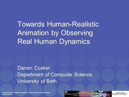 Towards Human-Realistic Animation by Observing Real Human Dynamics Darren Cosker Towards Human-Realistic Animation by Observing Real Human Dynamics Darren.