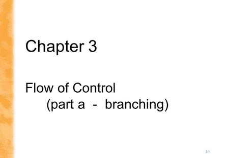 3-1 Chapter 3 Flow of Control (part a - branching)