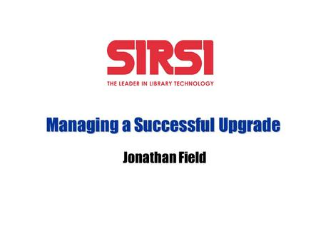 Managing a Successful Upgrade Jonathan Field. Or The Ten Upgrade Commandments.