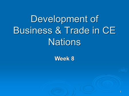 1 Development of Business & Trade in CE Nations Week 8.