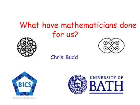 What have mathematicians done for us? Chris Budd.