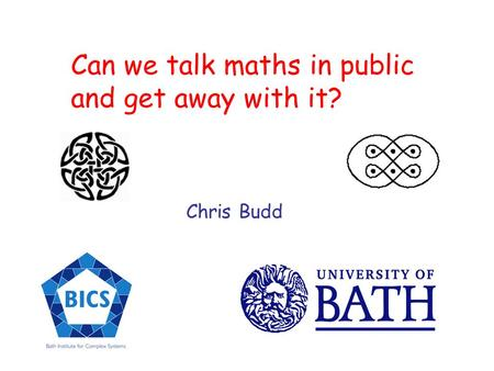 Can we talk maths in public and get away with it? Chris Budd.
