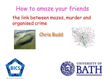 How to amaze your friends the link between mazes, murder and organised crime Chris Budd Chris Budd.