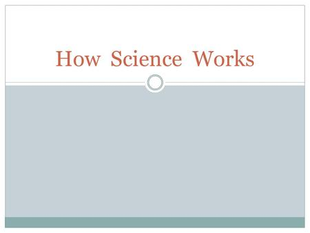How Science Works. How Science Works (HSW) Learning objectives To recognise the strands of How Science Works in the national curriculum To have ideas.