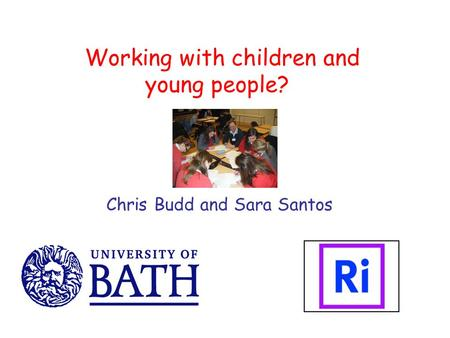 Working with children and young people? Chris Budd and Sara Santos.