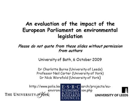 An evaluation of the impact of the European Parliament on environmental legislation Please do not quote from these slides without permission from authors.
