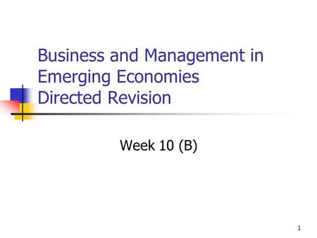 1 Business and Management in Emerging Economies Directed Revision Week 10 (B)
