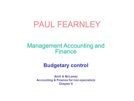 PAUL FEARNLEY Management Accounting and Finance Budgetary control Atrill & McLaney Accounting & Finance for non-specialists Chapter 9.