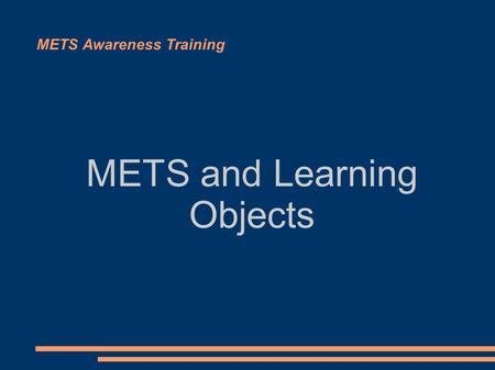 METS Awareness Training METS and Learning Objects.