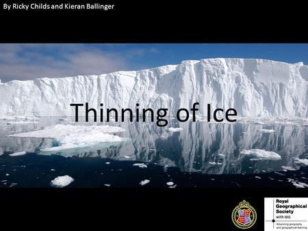 Thinning of Ice By Ricky Childs and Kieran Ballinger.