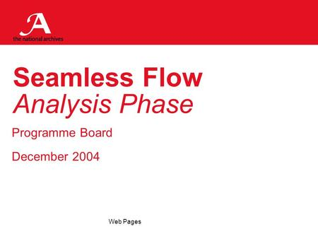 Web Pages Seamless Flow Analysis Phase Programme Board December 2004.