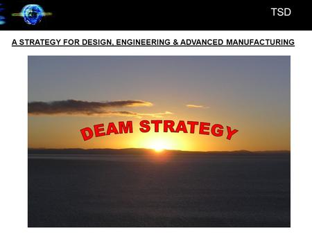 TSD A STRATEGY FOR DESIGN, ENGINEERING & ADVANCED MANUFACTURING.