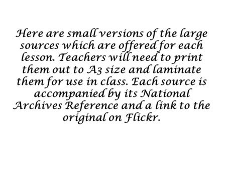 Here are small versions of the large sources which are offered for each lesson. Teachers will need to print them out to A3 size and laminate them for use.