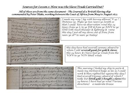 Sources for Lesson 2: How was the Slave Trade Carried Out? All of these are from the same document – The Journal of a British Slaving ship commanded by.