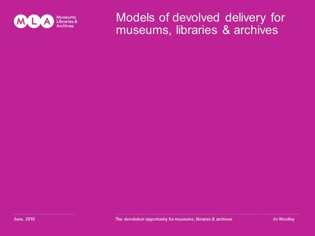 Models of devolved delivery for museums, libraries & archives ……………………………………. June, 2010 …………………………………………………………………………………………………………........ The devolution.