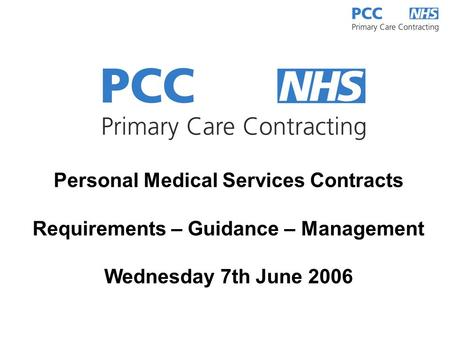 Personal Medical Services Contracts Requirements – Guidance – Management Wednesday 7th June 2006.