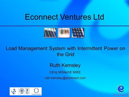 Load Management System with Intermittent Power on the Grid Ruth Kemsley CEng MIMechE MIEE Econnect Ventures Ltd.