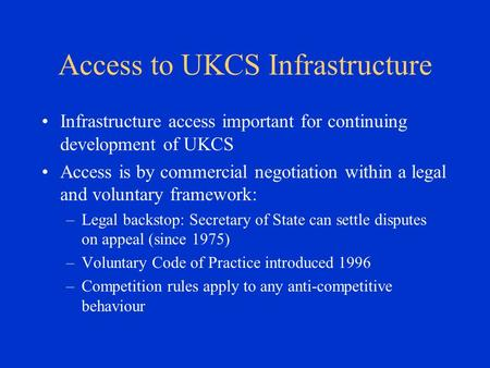 Access to UKCS Infrastructure Infrastructure access important for continuing development of UKCS Access is by commercial negotiation within a legal and.