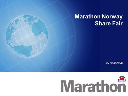 Marathon Norway Share Fair 20 April 2006. Date and Tracking Info Here 2 Forward Looking Statement Except for historical information, this presentation.