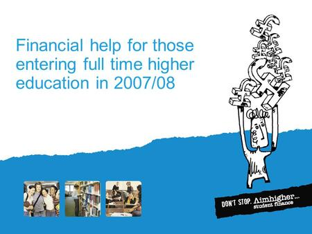 Financial help for those entering full time higher education in 2007/08.