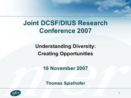 1 Joint DCSF/DIUS Research Conference 2007 Understanding Diversity: Creating Opportunities 16 November 2007 Thomas Spielhofer.