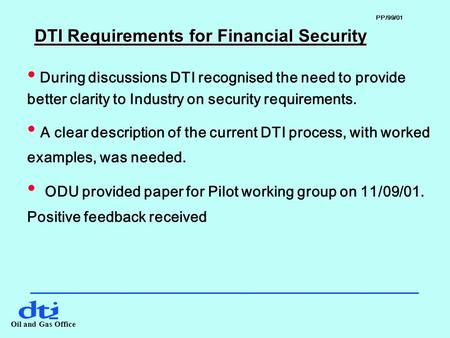 Oil and Gas Office DTI Requirements for Financial Security During discussions DTI recognised the need to provide better clarity to Industry on security.