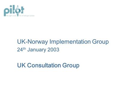 UK-Norway Implementation Group 24 th January 2003 UK Consultation Group.
