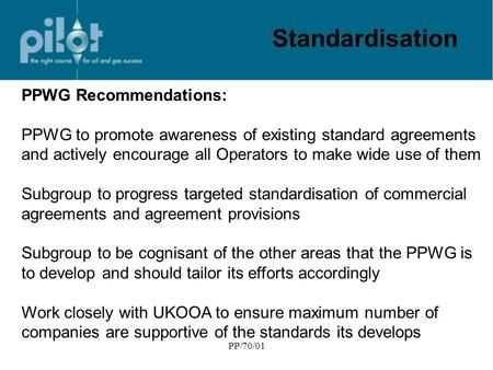 PP/70/01 Standardisation PPWG Recommendations: PPWG to promote awareness of existing standard agreements and actively encourage all Operators to make wide.