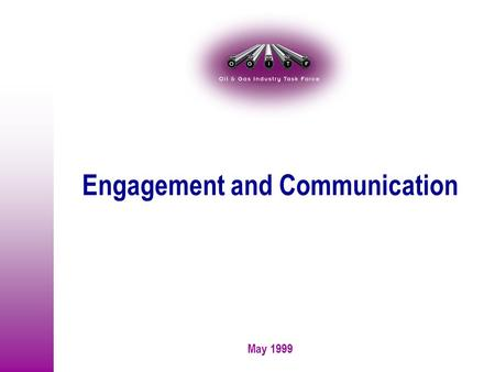 May 1999 Engagement and Communication. 99corp\pa\o&g\200599ec01.ppt-2 May 1999 How are we going to make it different this time? Both are needed to make.