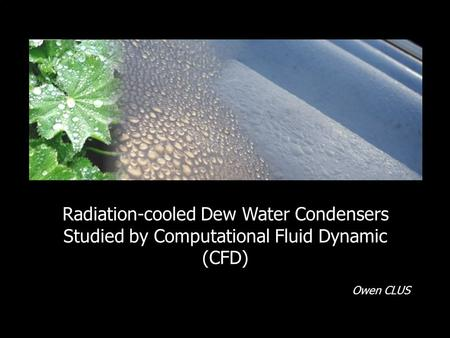 Radiation-cooled Dew Water Condensers Studied by Computational Fluid Dynamic (CFD) Owen CLUS.
