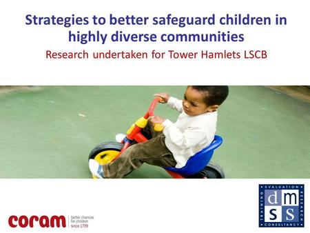 1 Strategies to better safeguard children in highly diverse communities Research undertaken for Tower Hamlets LSCB.